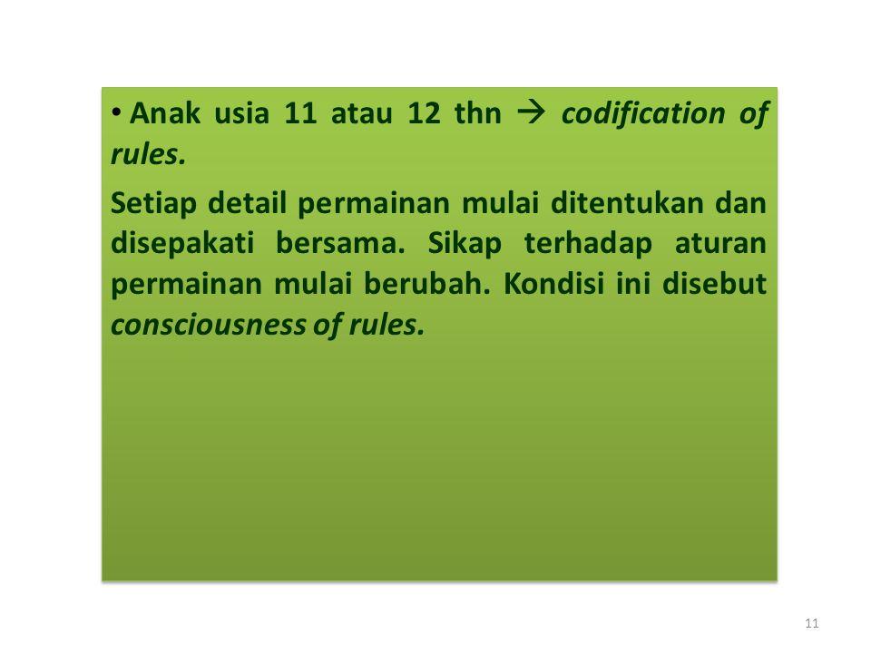 • Anak usia 11 atau 12 thn  codification of rules. Setiap detail permainan mulai ditentukan dan disepakati bersama. Sikap terhadap aturan permainan m