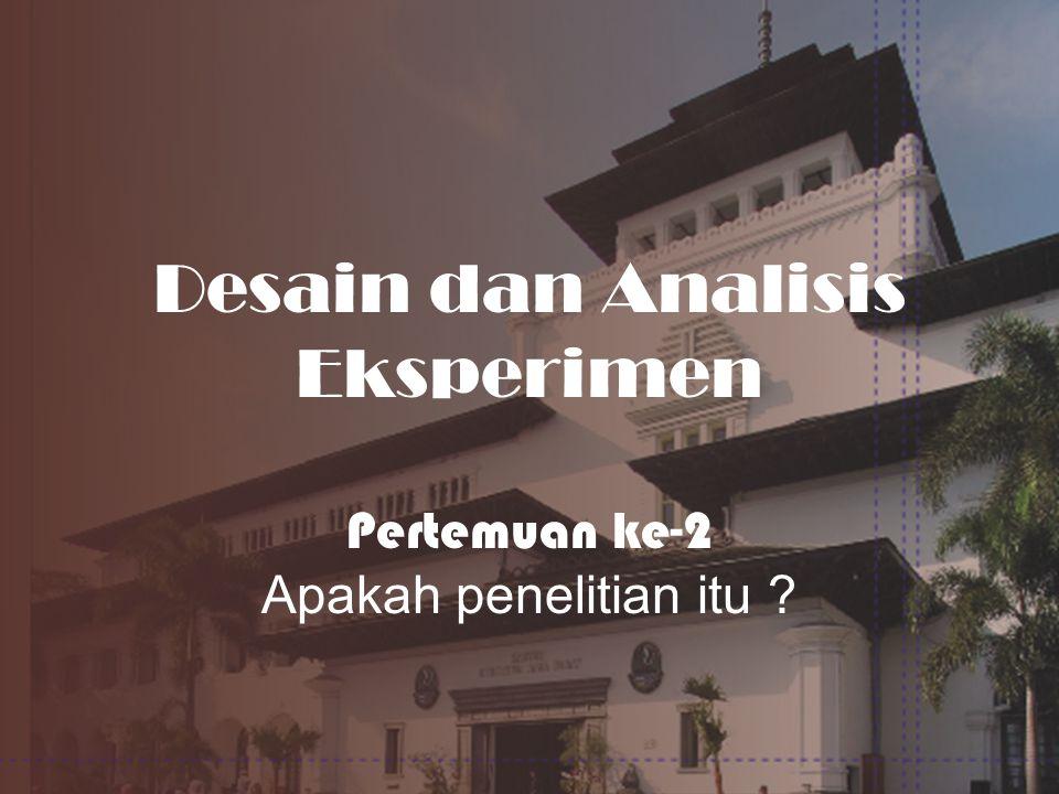 Desain dan Analisis Eksperimen Pertemuan ke-2 Apakah penelitian itu