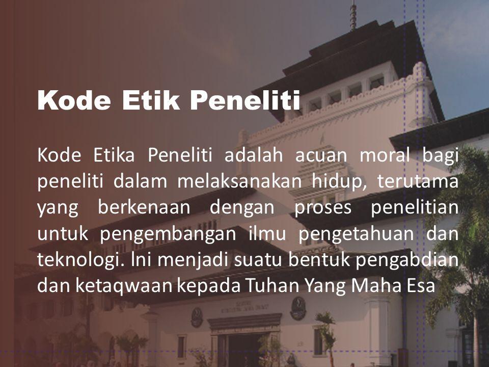 Kode Etika Peneliti adalah acuan moral bagi peneliti dalam melaksanakan hidup, terutama yang berkenaan dengan proses penelitian untuk pengembangan ilmu pengetahuan dan teknologi.