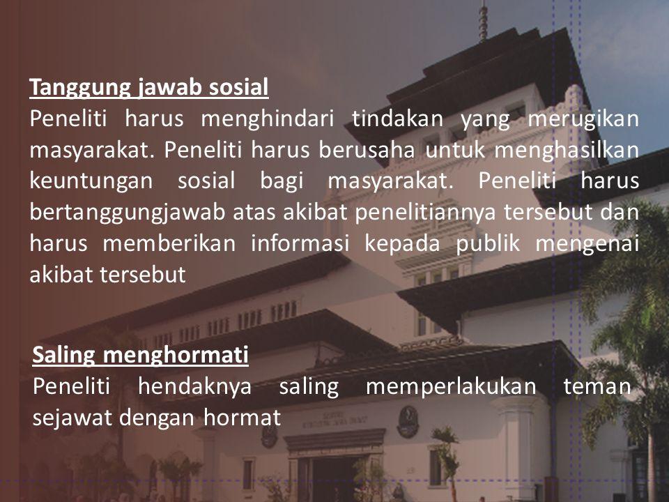 Tanggung jawab sosial Peneliti harus menghindari tindakan yang merugikan masyarakat.