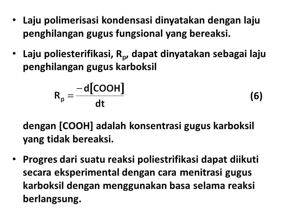 • Laju polimerisasi kondensasi dinyatakan dengan laju penghilangan gugus fungsional yang bereaksi.