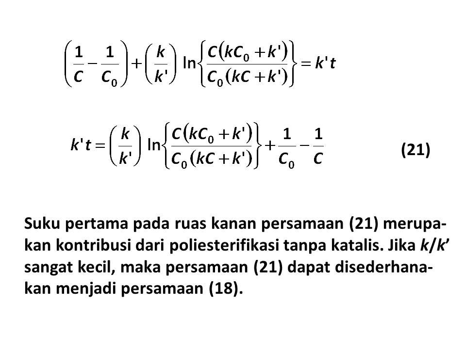 (21) Suku pertama pada ruas kanan persamaan (21) merupa- kan kontribusi dari poliesterifikasi tanpa katalis.