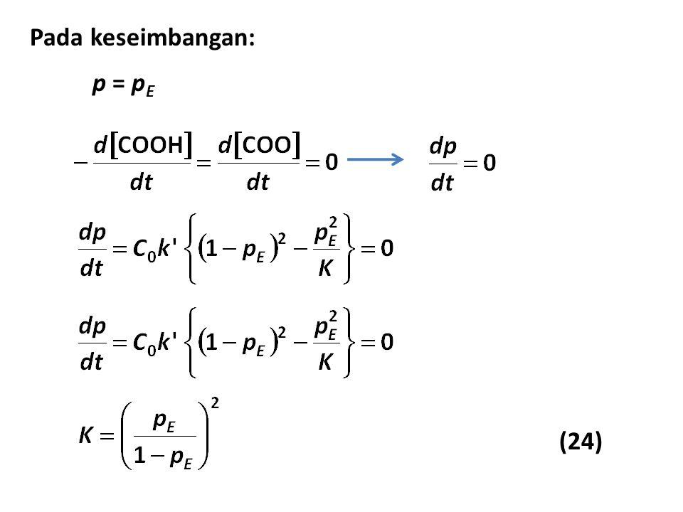 Pada keseimbangan: p = p E (24)