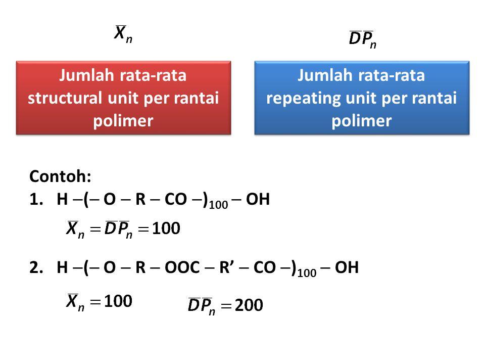 Jumlah rata-rata structural unit per rantai polimer Jumlah rata-rata repeating unit per rantai polimer Contoh: 1.H  (  O  R  CO  ) 100  OH 2.H  (  O  R  OOC  R'  CO  ) 100  OH