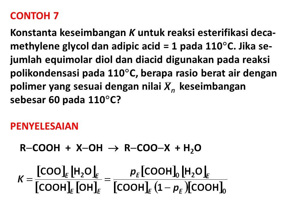 CONTOH 7 Konstanta keseimbangan K untuk reaksi esterifikasi deca- methylene glycol dan adipic acid = 1 pada 110  C.