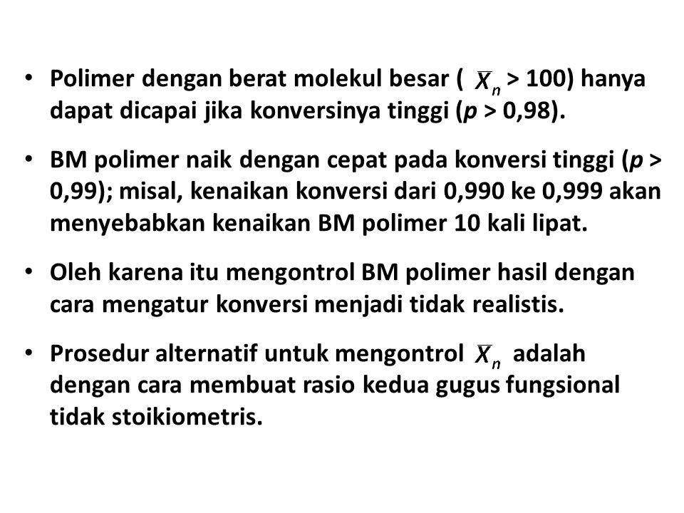 • Polimer dengan berat molekul besar ( > 100) hanya dapat dicapai jika konversinya tinggi (p > 0,98).