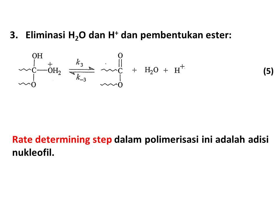 (5) 3.Eliminasi H 2 O dan H + dan pembentukan ester: Rate determining step dalam polimerisasi ini adalah adisi nukleofil.