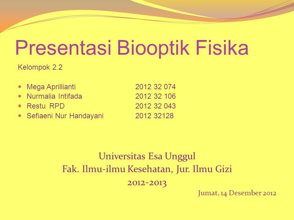 Presentasi Biooptik Fisika Kelompok 2.2  Mega Aprillianti2012 32 074  Nurmalia Intifada2012 32 106  Restu RPD2012 32 043  Sefiaeni Nur Handayani20