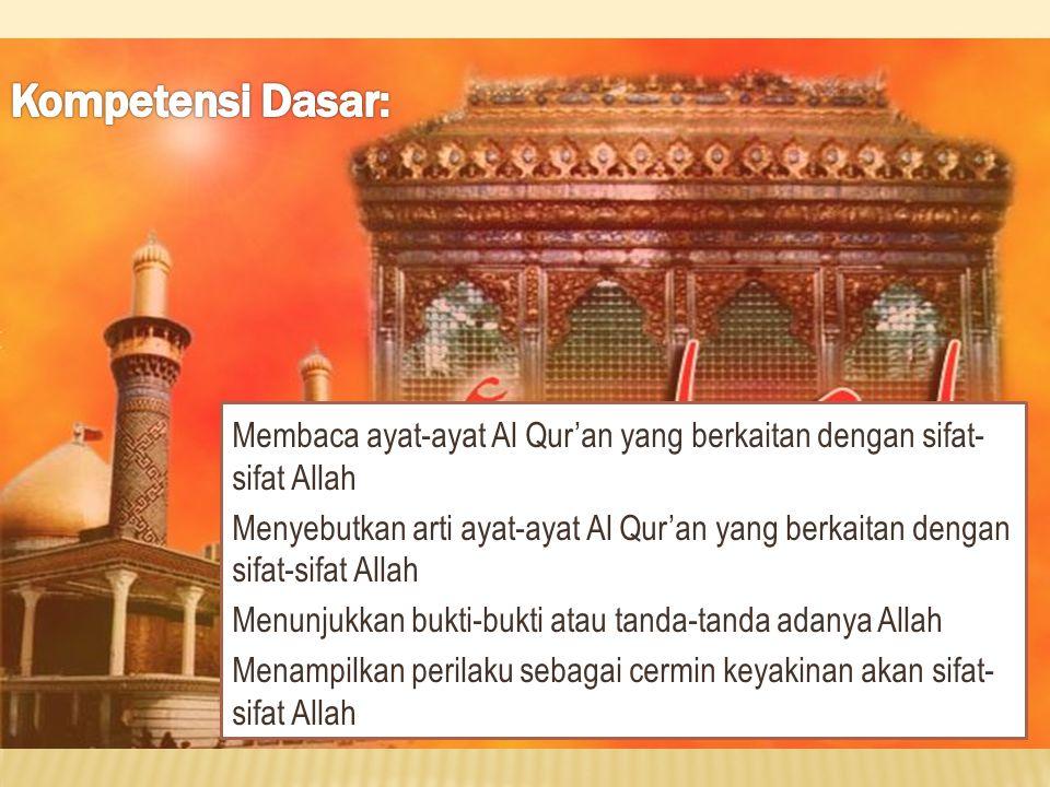 Membaca ayat-ayat Al Qur'an yang berkaitan dengan sifat- sifat Allah Menyebutkan arti ayat-ayat Al Qur'an yang berkaitan dengan sifat-sifat Allah Menu