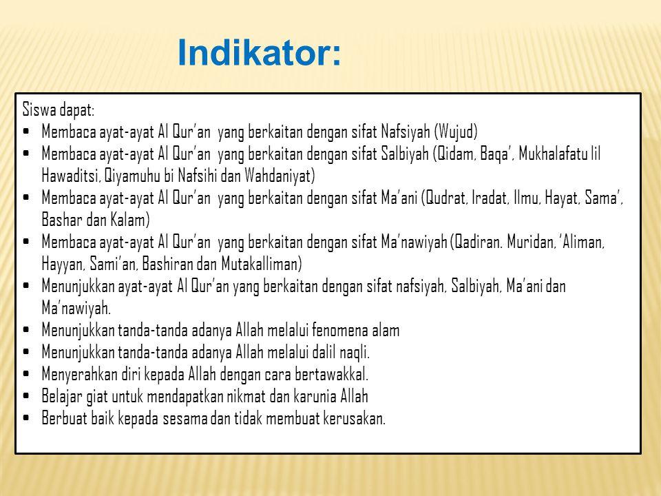 Siswa dapat: •Membaca ayat-ayat Al Qur'an yang berkaitan dengan sifat Nafsiyah (Wujud) •Membaca ayat-ayat Al Qur'an yang berkaitan dengan sifat Salbiy