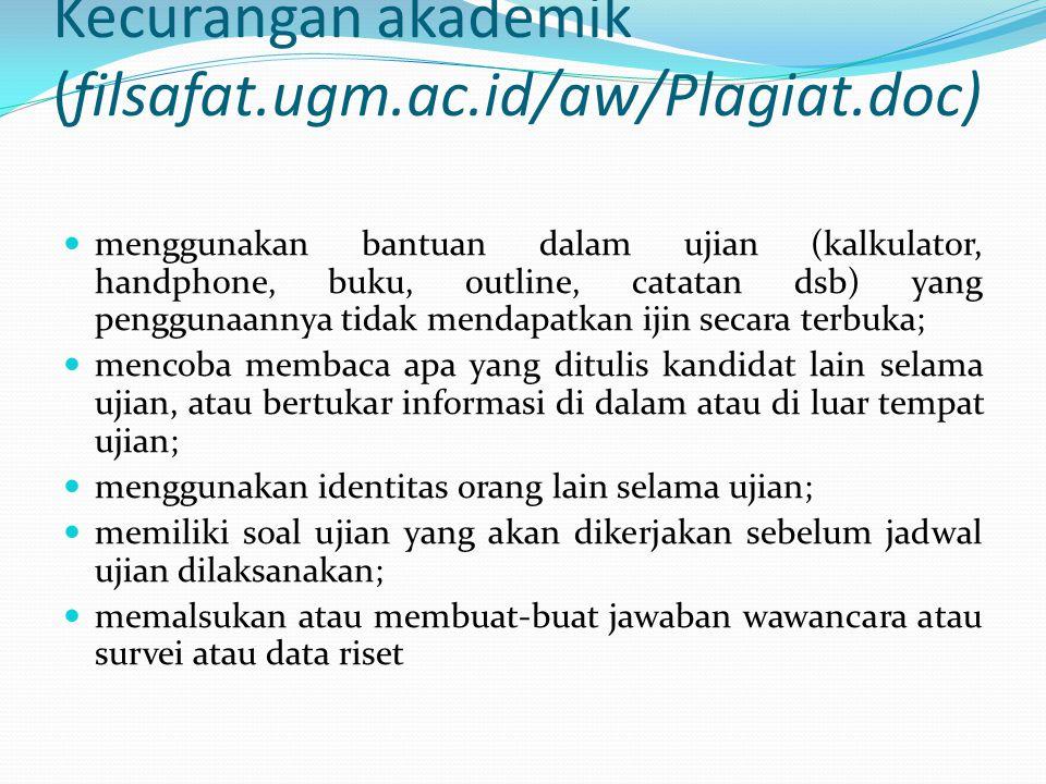 Kecurangan akademik (filsafat.ugm.ac.id/aw/Plagiat.doc)  menggunakan bantuan dalam ujian (kalkulator, handphone, buku, outline, catatan dsb) yang pen