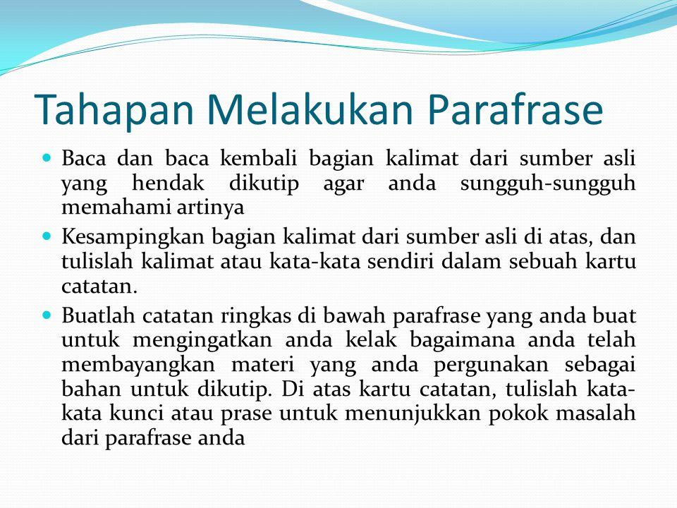 Tahapan Melakukan Parafrase  Baca dan baca kembali bagian kalimat dari sumber asli yang hendak dikutip agar anda sungguh-sungguh memahami artinya  K