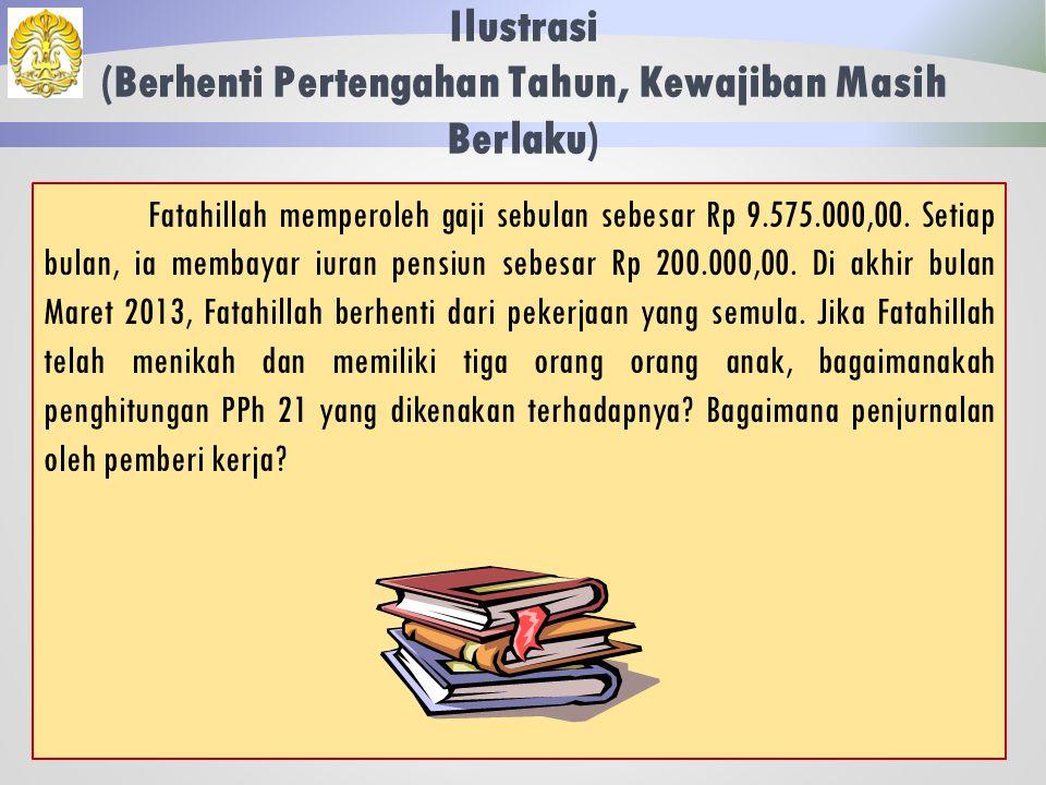 Ilustrasi (Bekerja & Kewajiban Sejak Pertengahan Tahun) 65 Jawaban: Jurnal Pemberi Kerja Beban Gaji8.350.000 Utang PPh 21 469.458 Kas7.880.542