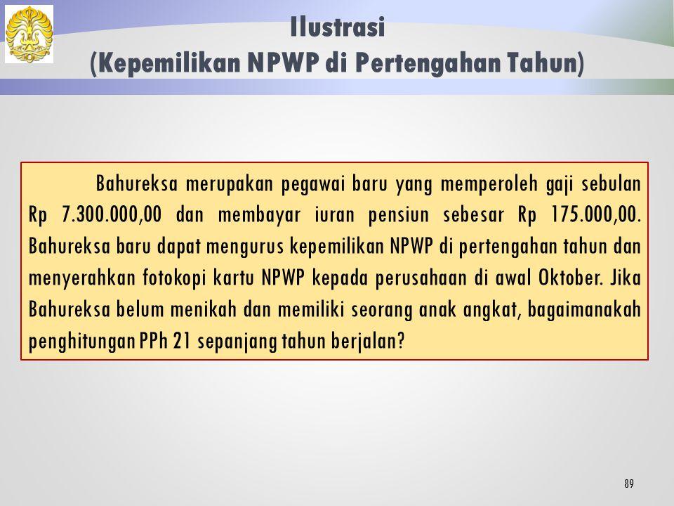 Kepemilikan NPWP di Pertengahan Tahun 88 Penghitungan kembali PPh terutang dilakukan setelah WP menyerahkan fotokopi kartu NPWP kepada pemberi kerja.