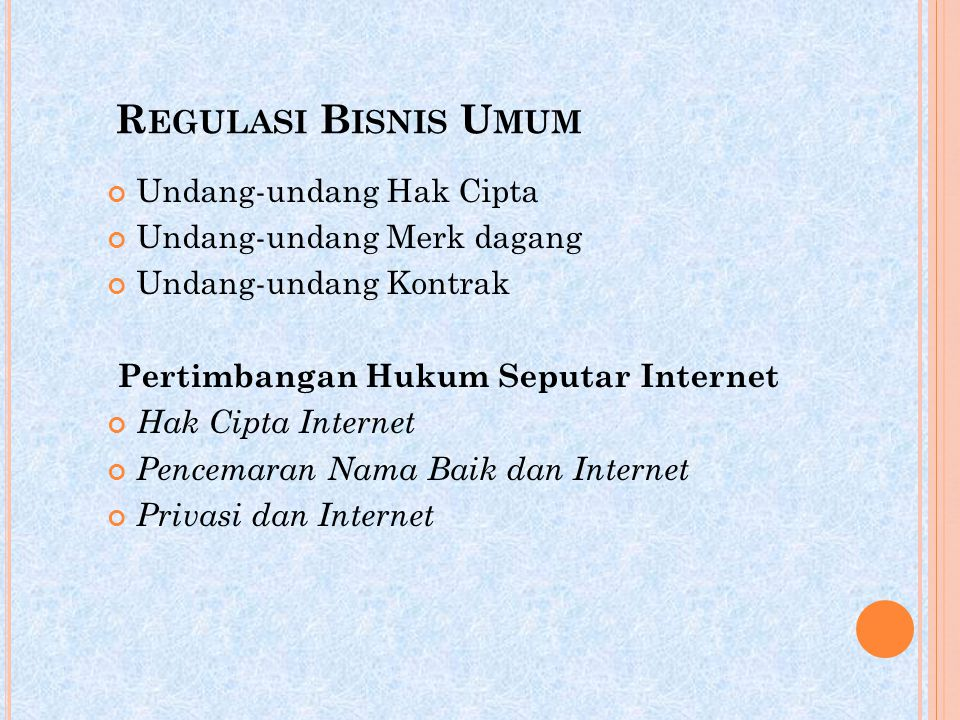 R EGULASI B ISNIS U MUM Undang-undang Hak Cipta Undang-undang Merk dagang Undang-undang Kontrak Pertimbangan Hukum Seputar Internet Hak Cipta Internet