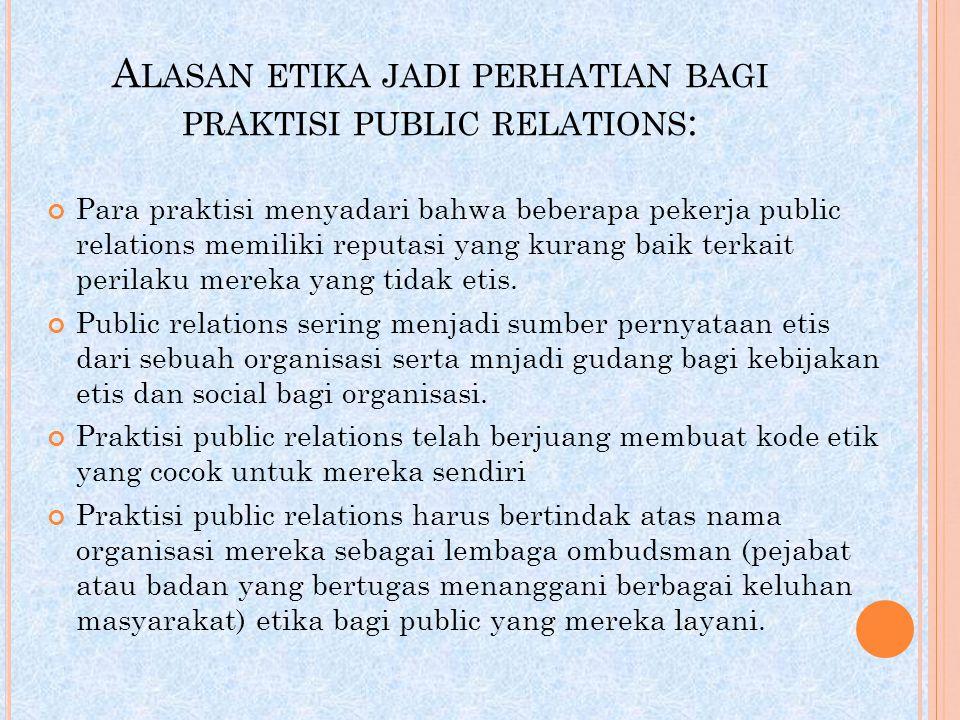 A LASAN ETIKA JADI PERHATIAN BAGI PRAKTISI PUBLIC RELATIONS : Para praktisi menyadari bahwa beberapa pekerja public relations memiliki reputasi yang k