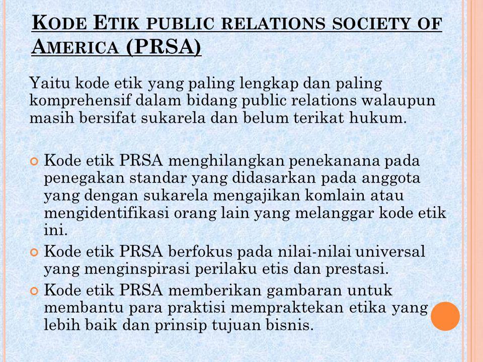 K ODE E TIK PUBLIC RELATIONS SOCIETY OF A MERICA (PRSA) Yaitu kode etik yang paling lengkap dan paling komprehensif dalam bidang public relations wala