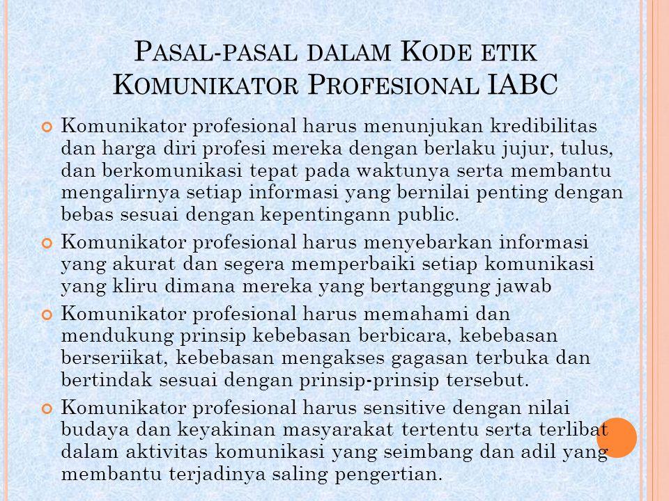 P ASAL - PASAL DALAM K ODE ETIK K OMUNIKATOR P ROFESIONAL IABC Komunikator profesional harus menunjukan kredibilitas dan harga diri profesi mereka den