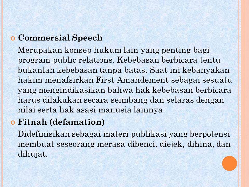 Commersial Speech Merupakan konsep hukum lain yang penting bagi program public relations. Kebebasan berbicara tentu bukanlah kebebasan tanpa batas. Sa