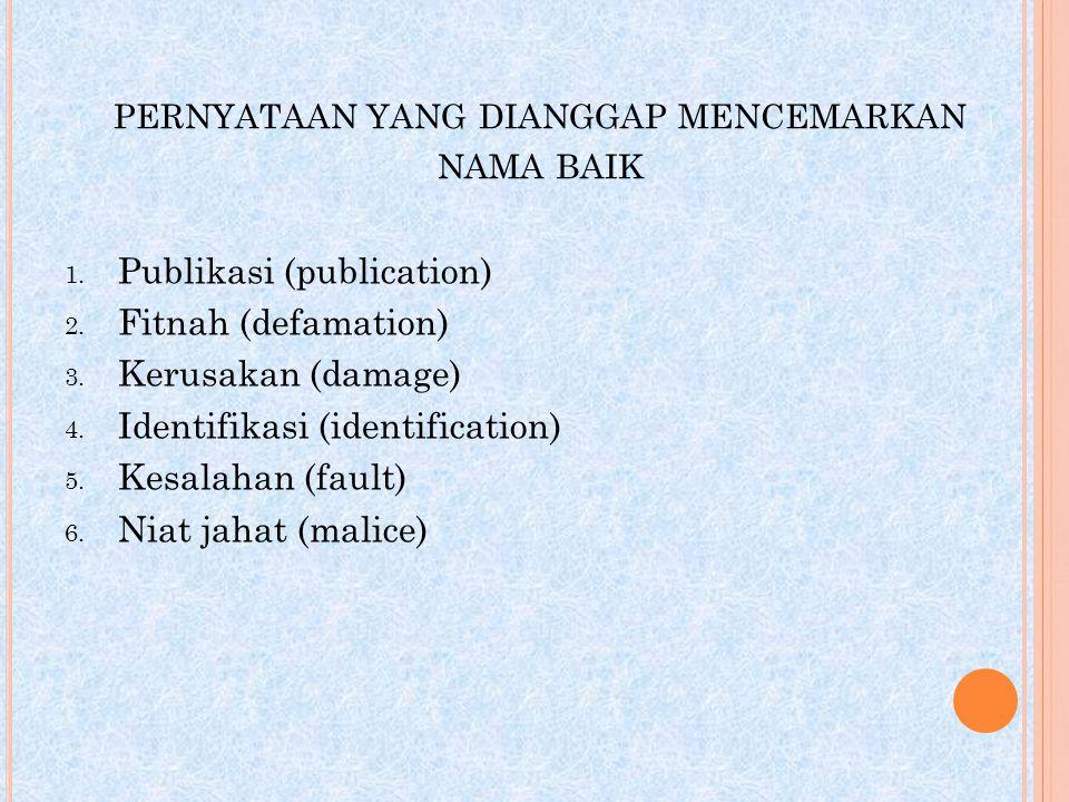 PERNYATAAN YANG DIANGGAP MENCEMARKAN NAMA BAIK 1. Publikasi (publication) 2. Fitnah (defamation) 3. Kerusakan (damage) 4. Identifikasi (identification