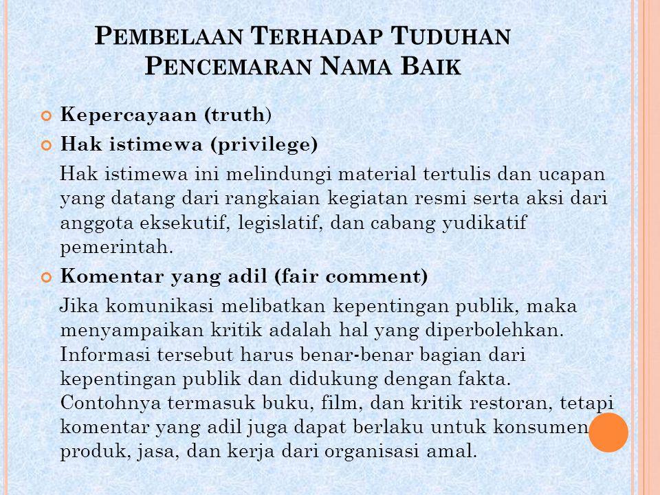 P EMBELAAN T ERHADAP T UDUHAN P ENCEMARAN N AMA B AIK Kepercayaan (truth ) Hak istimewa (privilege) Hak istimewa ini melindungi material tertulis dan
