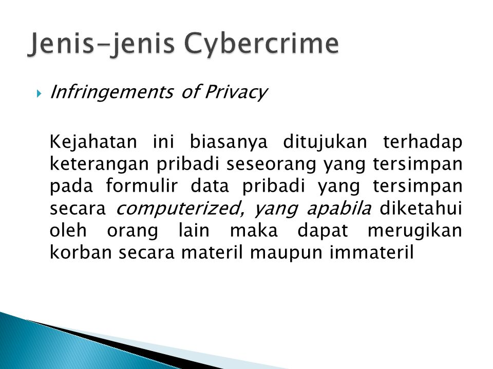 Infringements of Privacy Kejahatan ini biasanya ditujukan terhadap keterangan pribadi seseorang yang tersimpan pada formulir data pribadi yang tersi