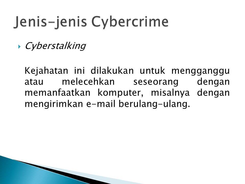  Cyberstalking Kejahatan ini dilakukan untuk mengganggu atau melecehkan seseorang dengan memanfaatkan komputer, misalnya dengan mengirimkan e-mail be