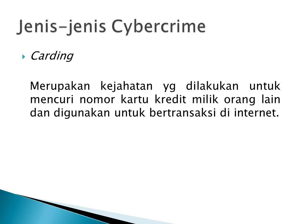  Carding Merupakan kejahatan yg dilakukan untuk mencuri nomor kartu kredit milik orang lain dan digunakan untuk bertransaksi di internet.