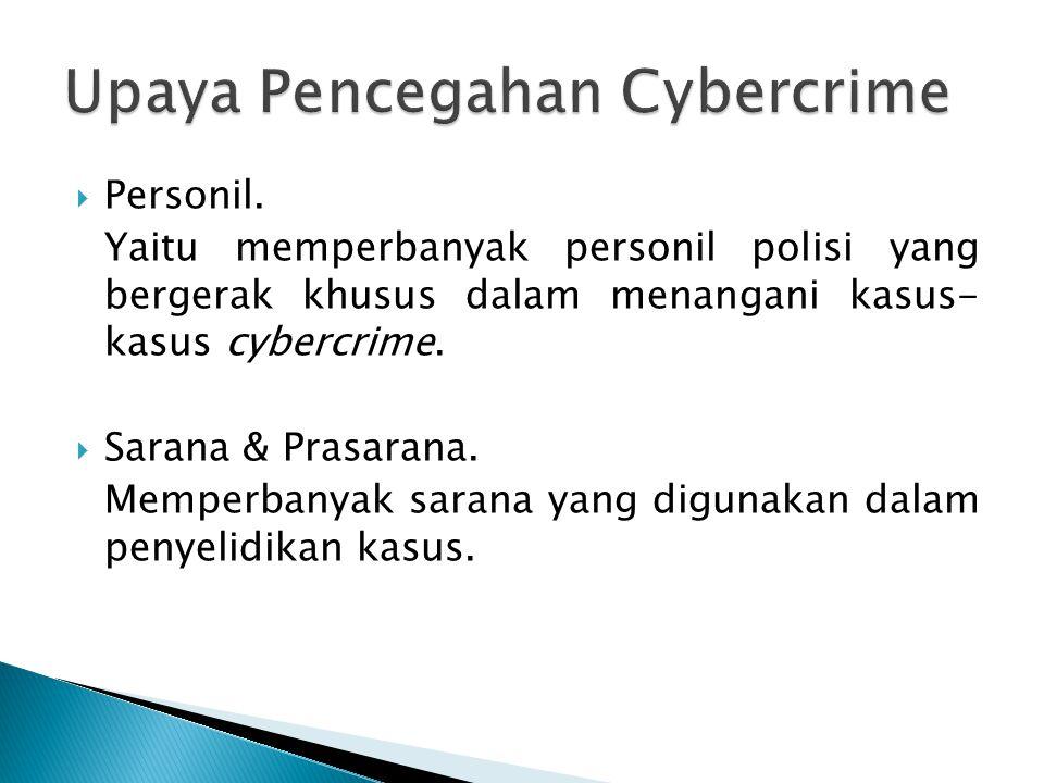  Personil. Yaitu memperbanyak personil polisi yang bergerak khusus dalam menangani kasus- kasus cybercrime.  Sarana & Prasarana. Memperbanyak sarana