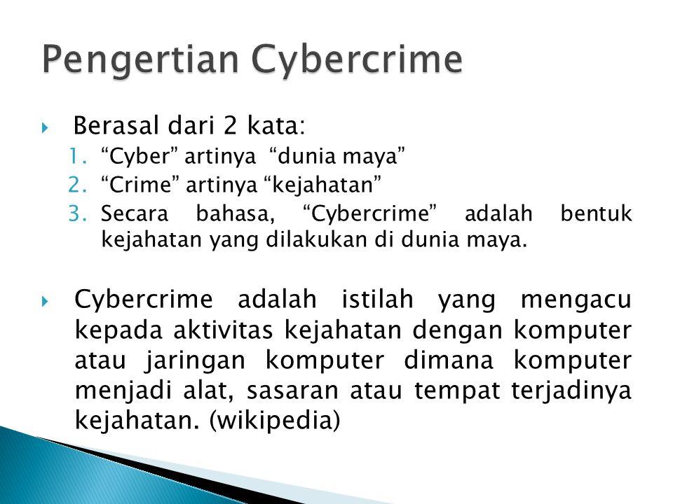  Secara istilah, cybercrime adalah perbuatan melawan hukum yang dilakukan dengan memakai jaringan komputer sebagai sarana/ alat atau komputer sebagai objek, baik untuk memperoleh keuntungan ataupun tidak, dengan merugikan pihak lain.