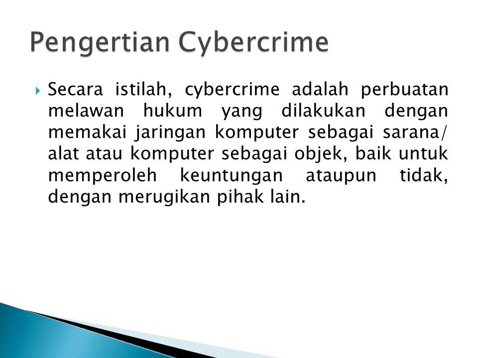 Secara istilah, cybercrime adalah perbuatan melawan hukum yang dilakukan dengan memakai jaringan komputer sebagai sarana/ alat atau komputer sebagai