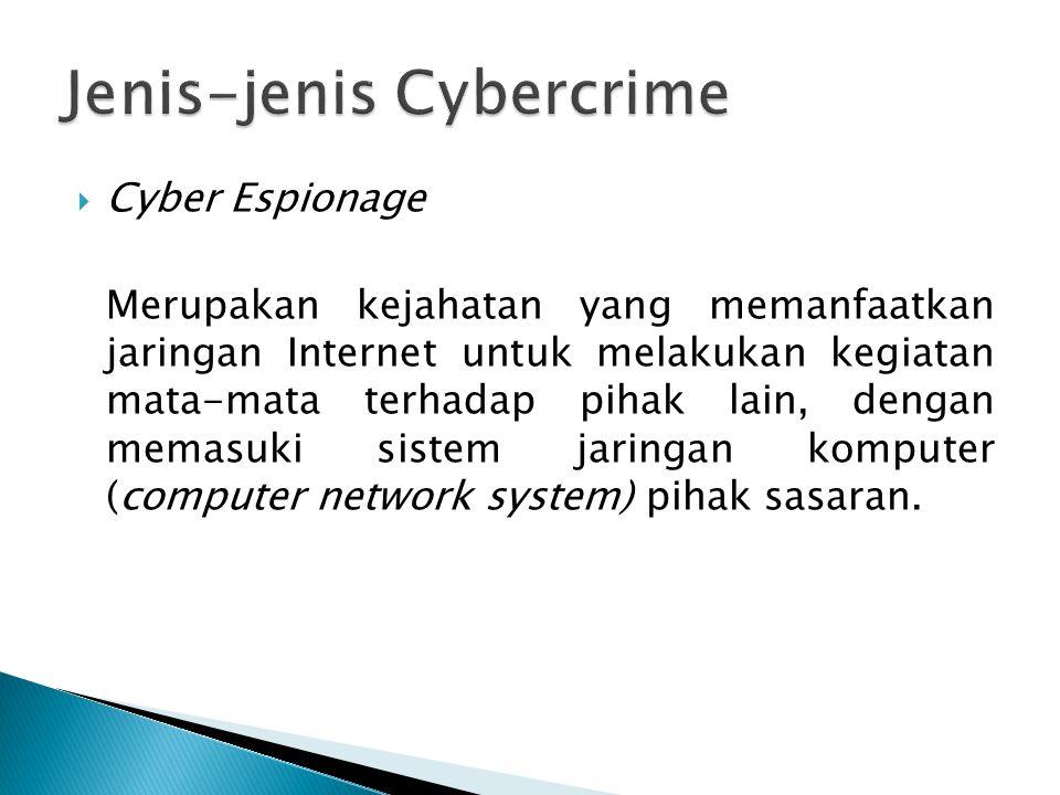  Cyber Espionage Merupakan kejahatan yang memanfaatkan jaringan Internet untuk melakukan kegiatan mata-mata terhadap pihak lain, dengan memasuki sist