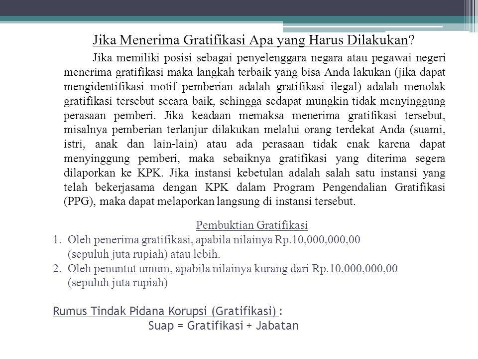 Pembuktian Gratifikasi 1. Oleh penerima gratifikasi, apabila nilainya Rp.10,000,000,00 (sepuluh juta rupiah) atau lebih. 2. Oleh penuntut umum, apabil