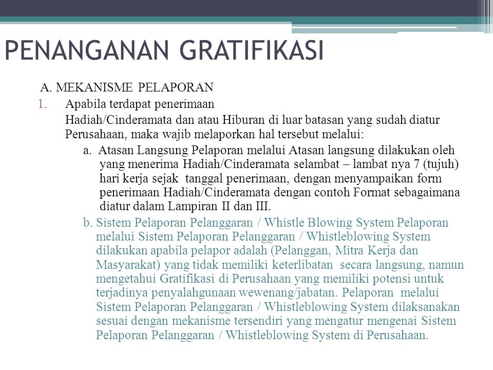 PENANGANAN GRATIFIKASI A. MEKANISME PELAPORAN 1.Apabila terdapat penerimaan Hadiah/Cinderamata dan atau Hiburan di luar batasan yang sudah diatur Peru