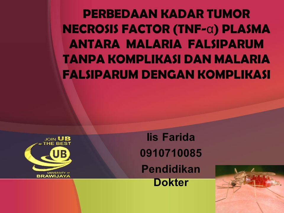 PERBEDAAN KADAR TUMOR NECROSIS FACTOR (TNF- α ) PLASMA ANTARA MALARIA FALSIPARUM TANPA KOMPLIKASI DAN MALARIA FALSIPARUM DENGAN KOMPLIKASI Iis Farida