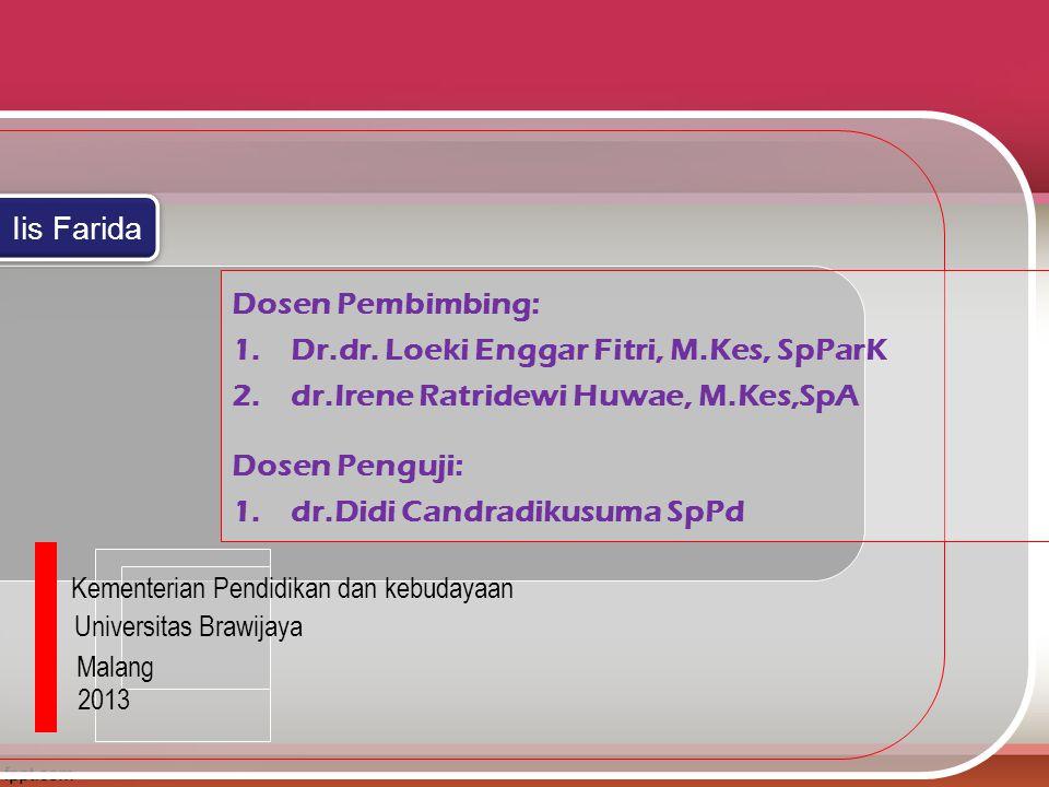Kementerian Pendidikan dan kebudayaan Universitas Brawijaya Malang 2013 Dosen Pembimbing: 1.Dr.dr. Loeki Enggar Fitri, M.Kes, SpParK 2.dr.Irene Ratrid