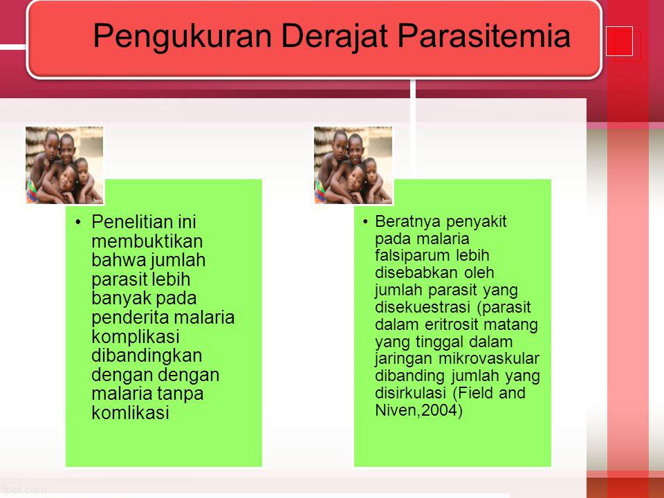 •Penelitian ini membuktikan bahwa jumlah parasit lebih banyak pada penderita malaria komplikasi dibandingkan dengan dengan malaria tanpa komlikasi •Be