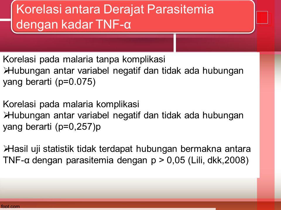 Korelasi antara Derajat Parasitemia dengan kadar TNF-α Korelasi pada malaria tanpa komplikasi  Hubungan antar variabel negatif dan tidak ada hubungan