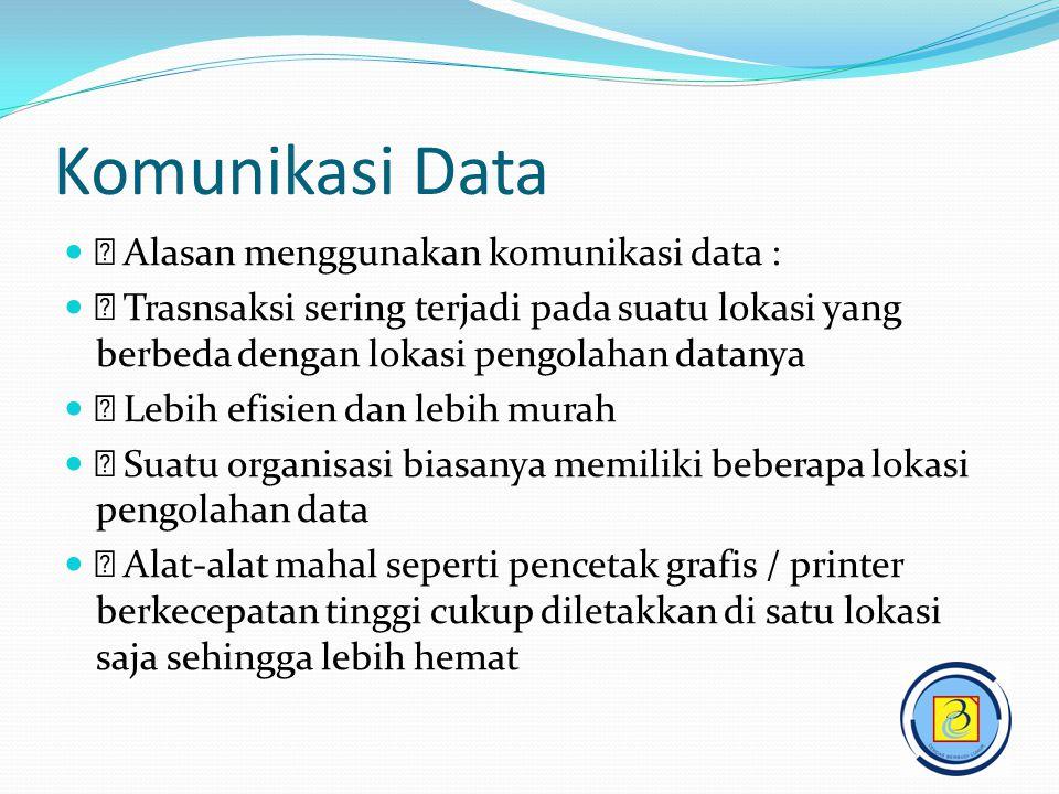 Komunikasi Data   Alasan menggunakan komunikasi data :   Trasnsaksi sering terjadi pada suatu lokasi yang berbeda dengan lokasi pengolahan datanya