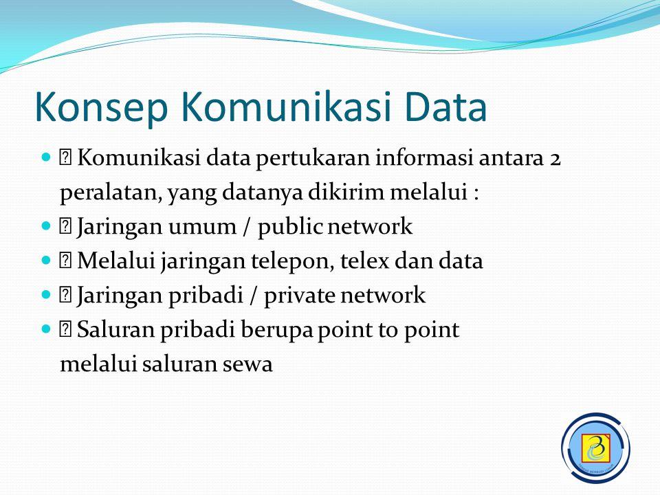   Komunikasi data pertukaran informasi antara 2 peralatan, yang datanya dikirim melalui :   Jaringan umum / public network   Melalui jaringan te