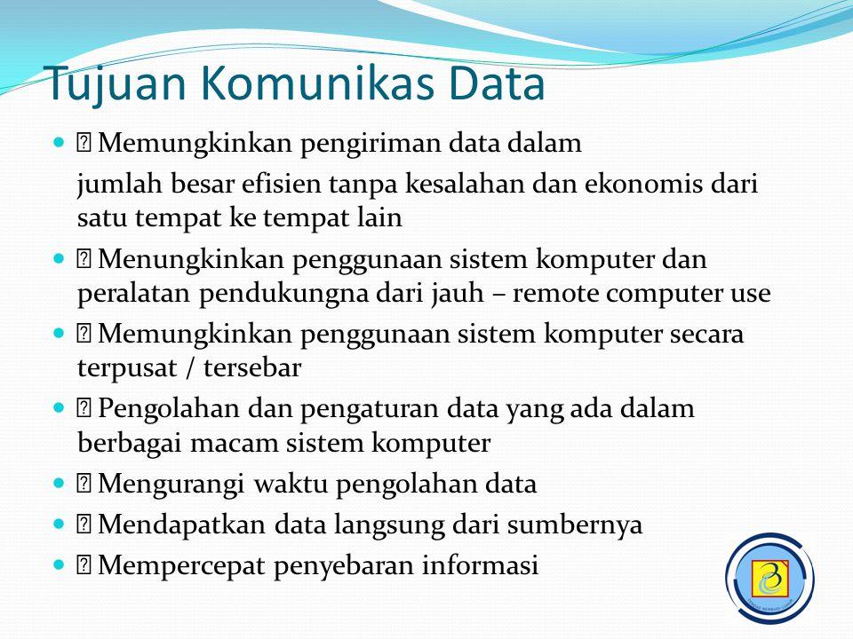 Tujuan Komunikas Data   Memungkinkan pengiriman data dalam jumlah besar efisien tanpa kesalahan dan ekonomis dari satu tempat ke tempat lain   Men