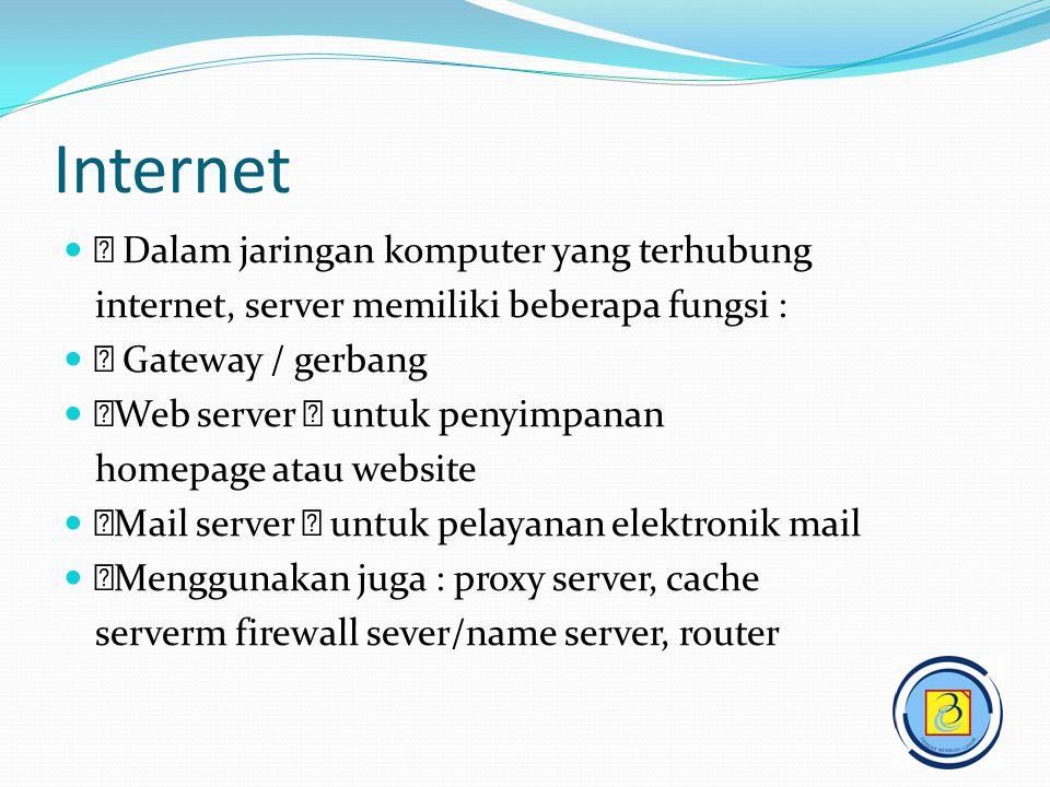 Internet   Dalam jaringan komputer yang terhubung internet, server memiliki beberapa fungsi :   Gateway / gerbang   Web server  untuk penyimpan