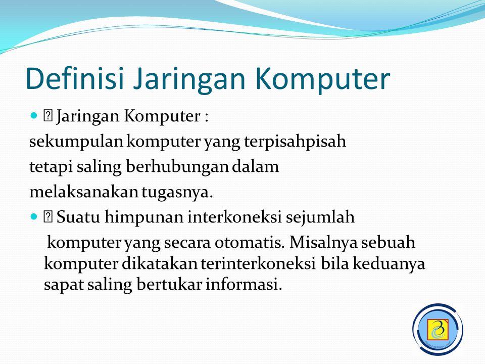 Definisi Jaringan Komputer   Jaringan Komputer : sekumpulan komputer yang terpisahpisah tetapi saling berhubungan dalam melaksanakan tugasnya.   S