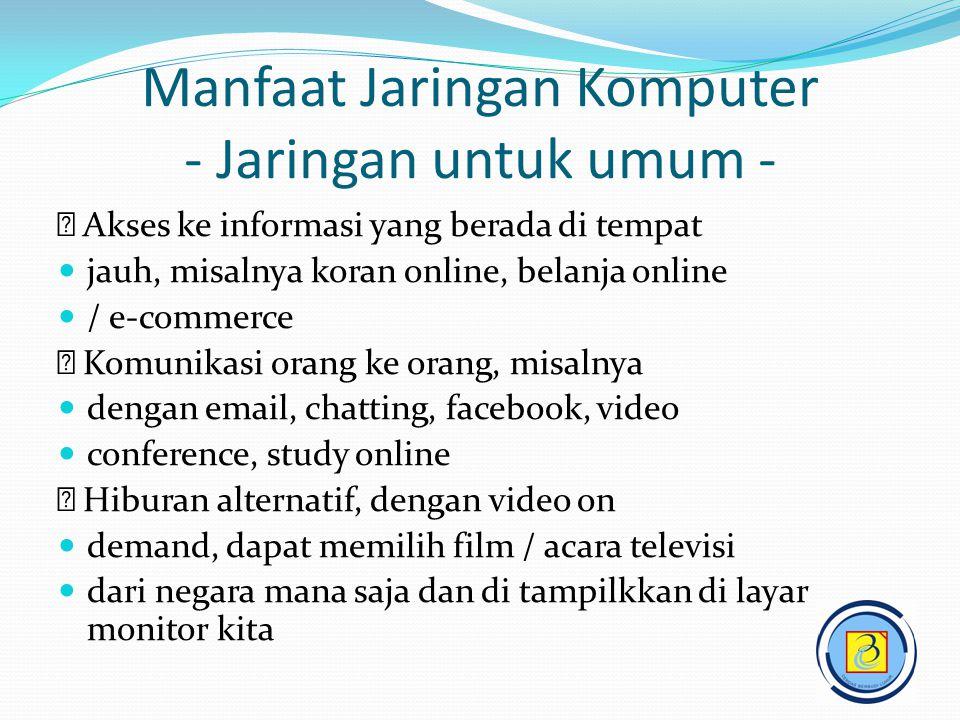 Manfaat Jaringan Komputer - Jaringan untuk umum -  Akses ke informasi yang berada di tempat  jauh, misalnya koran online, belanja online  / e-comme
