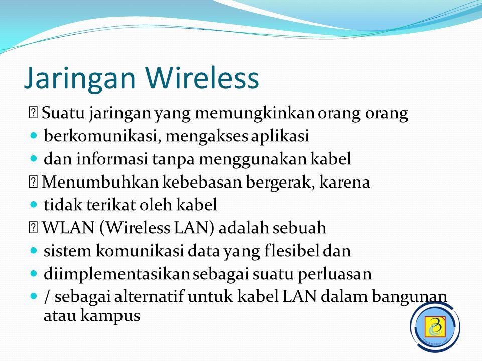 Jaringan Wireless  Suatu jaringan yang memungkinkan orang orang  berkomunikasi, mengakses aplikasi  dan informasi tanpa menggunakan kabel  Menumbu