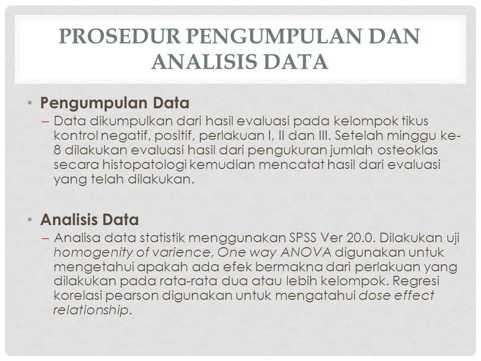 PROSEDUR PENGUMPULAN DAN ANALISIS DATA • Pengumpulan Data – Data dikumpulkan dari hasil evaluasi pada kelompok tikus kontrol negatif, positif, perlakuan I, II dan III.