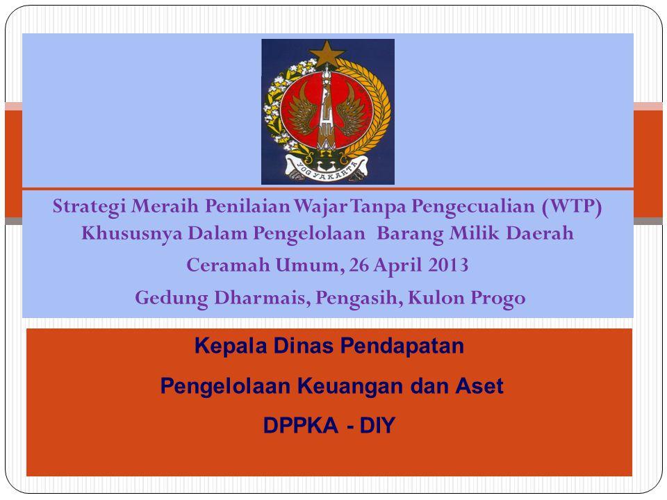 Strategi Meraih Penilaian Wajar Tanpa Pengecualian (WTP) Khususnya Dalam Pengelolaan Barang Milik Daerah Ceramah Umum, 26 April 2013 Gedung Dharmais,