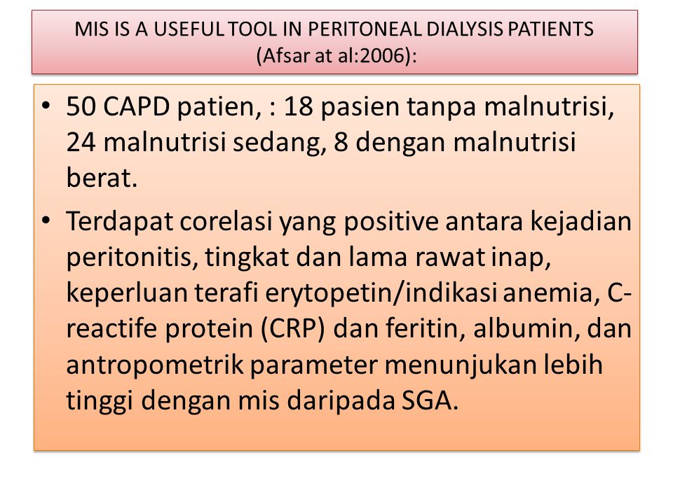 MIS IS A USEFUL TOOL IN PERITONEAL DIALYSIS PATIENTS (Afsar at al:2006): • 50 CAPD patien, : 18 pasien tanpa malnutrisi, 24 malnutrisi sedang, 8 denga