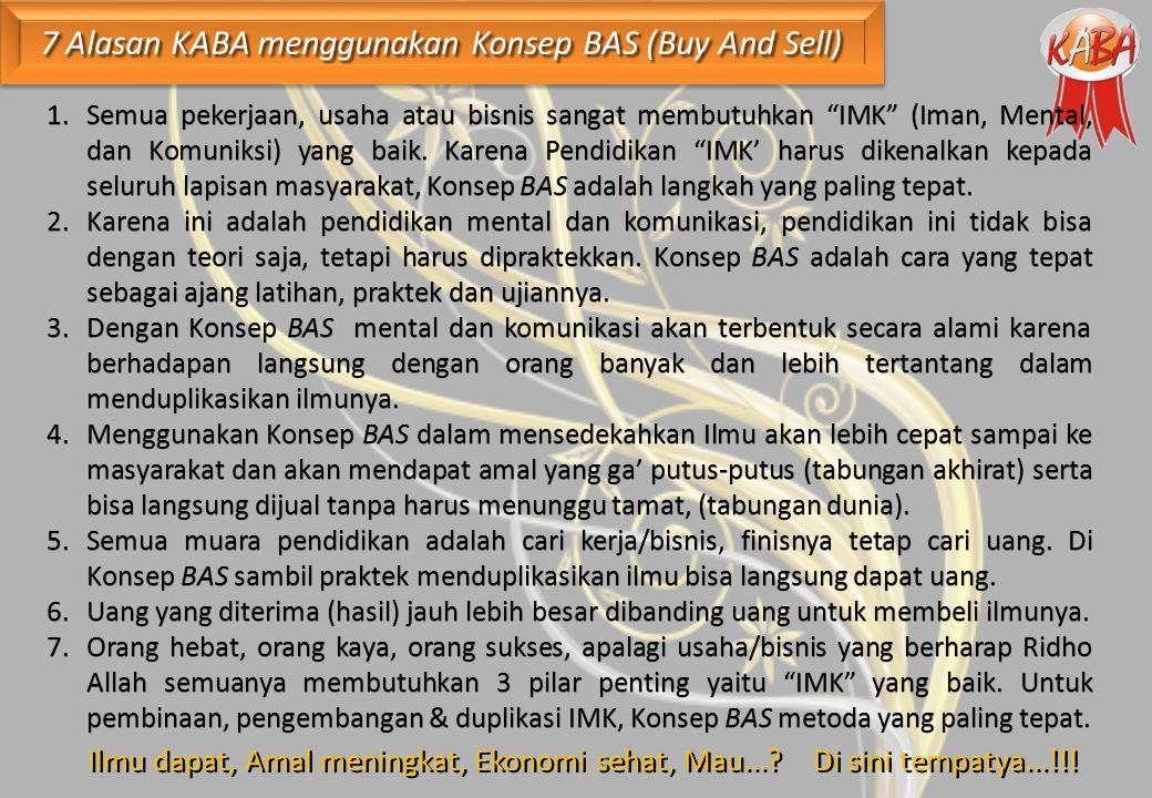 7 Alasan KABA menggunakan Konsep BAS (Buy And Sell) 1.Semua pekerjaan, usaha atau bisnis sangat membutuhkan IMK (Iman, Mental, dan Komuniksi) yang baik.