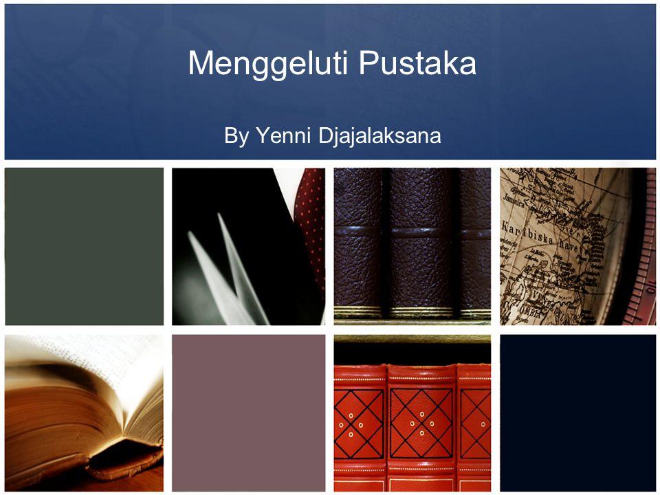 Menggeluti Pustaka By Yenni Djajalaksana
